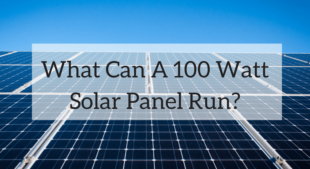 What Can A 100 Watt Solar Panel Run A Look At A Small System 100 Watt Solar Panel Best Solar Panels Solar Panels