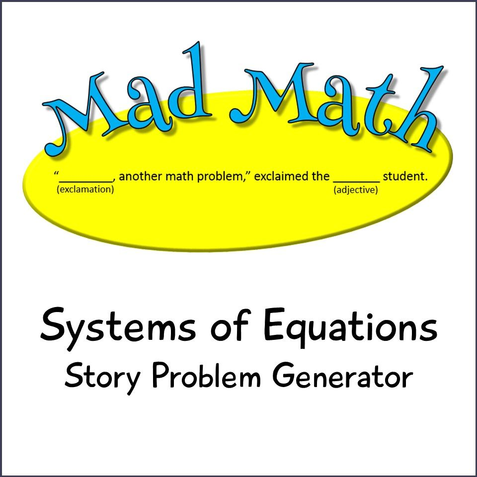 Mad Math - Systems of Two Linear Equations Story Problem Generator ...