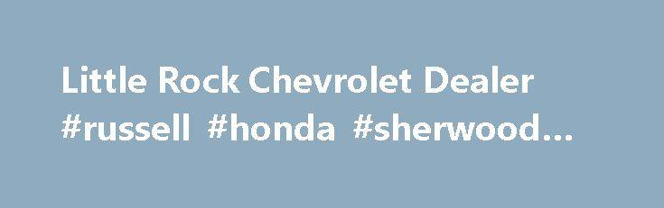 Little Rock Chevrolet Dealer #russell #honda #sherwood #ar Http://
