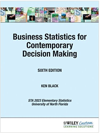 Business Statistics For Contemporary Decision Making 6th Edition Ken Black Textbook S Business Statistics Textbook Free Textbooks