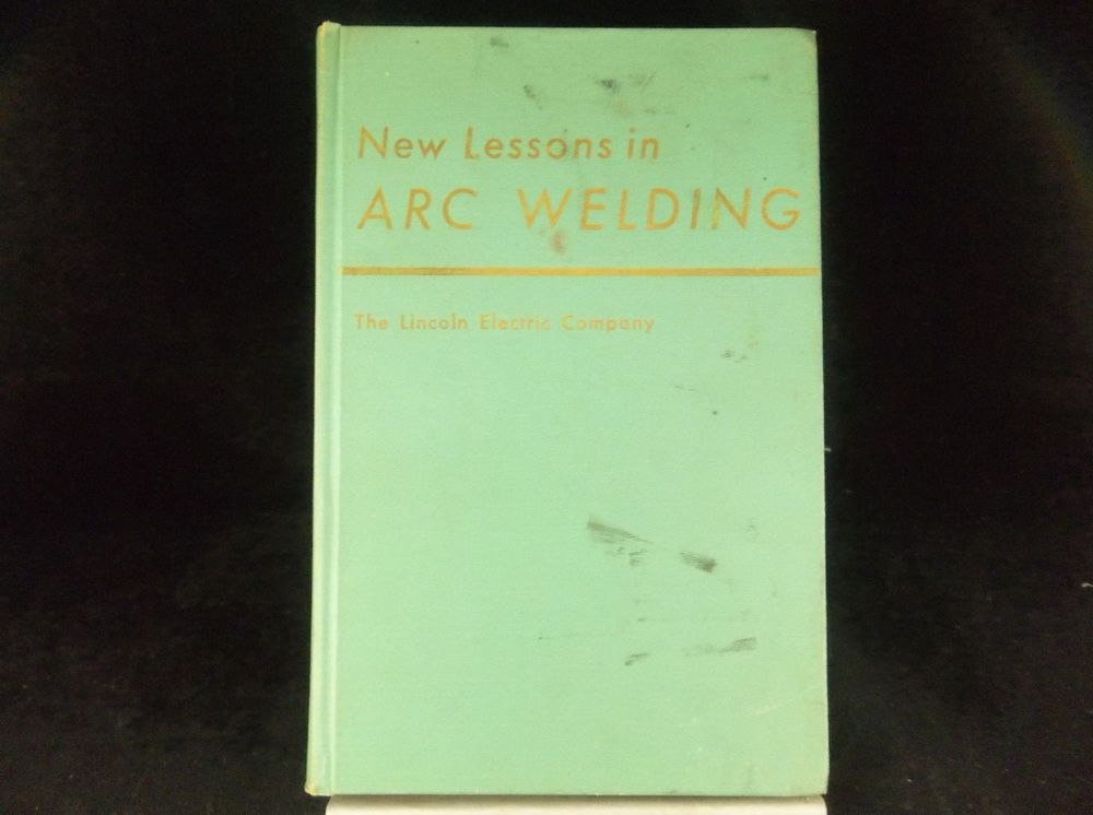 By The Lincoln Electric Company 1963 Textbook Newlessonsinarcwelding Welding Arcwelding Lincolnelectric Vintage Collectible Books Ebay