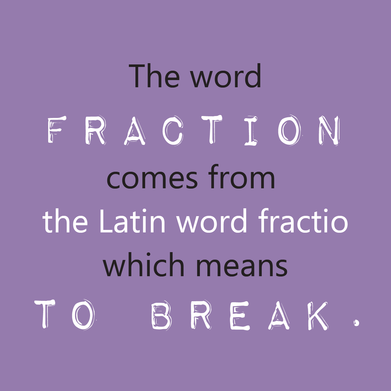 Here S A Fun Math Fact About The Word Fraction Did You
