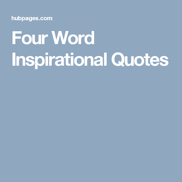 Four Word Inspirational Quotes Citations Quotes Inspirational
