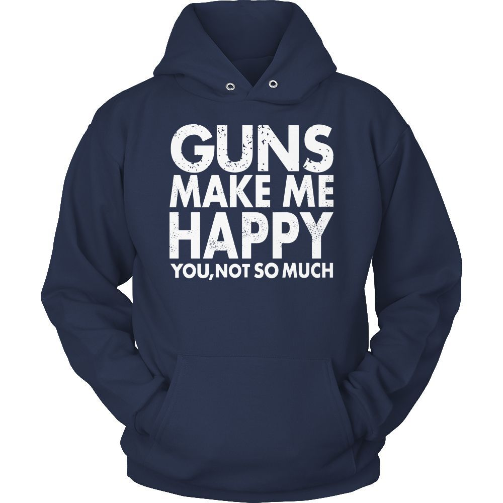 Limited Edition t-shirt Hoodie Tank Top - Guns Makes Me Happy You, Not So Much
