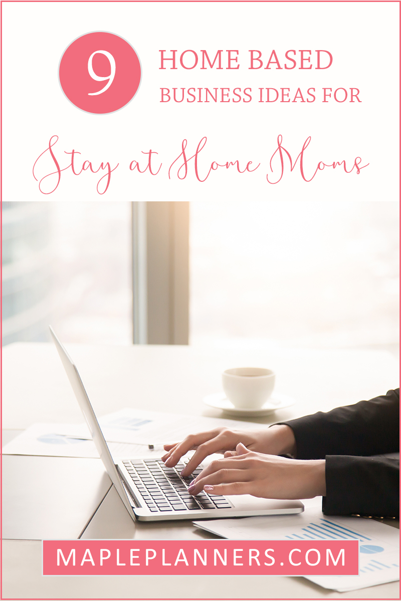 9 Home Based Business Ideas for Stay at Home Moms - Maple Planners #stayathome
