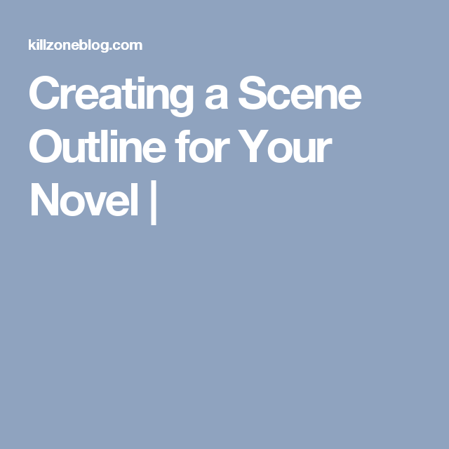 Creating a Scene Outline for Your Novel |