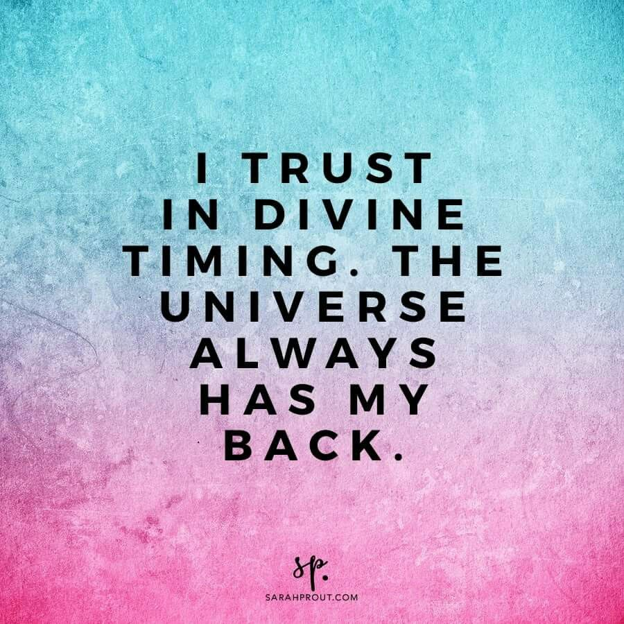 Always Have Your Back Quotes: I Trust In Divine Timing. The Universe Always Has My Back