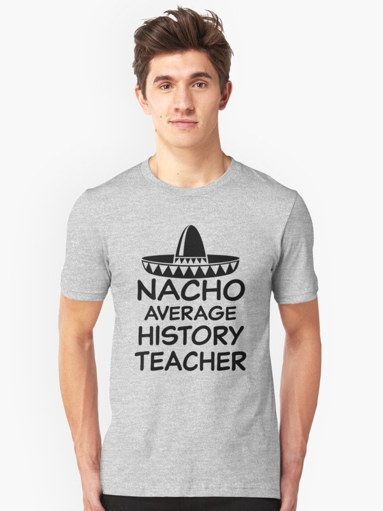 Photo of 'Nacho average History Teacher shirt funny Teaching gift. teacher shirt, history teacher shirt, funny teacher t-shirt, social studies teacher, school teacher gift' T-Shirt by worksaheart