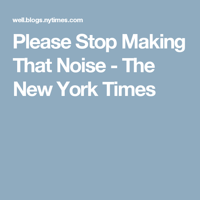 Please Stop Making That Noise | How to make, Primary care ...