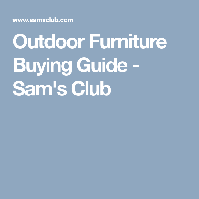 Outdoor Furniture Buying Guide Sams Club Outdoor Furniture