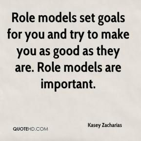 Role Model Quotes Role Models Set Goals For You And Try To Make You As Good As They