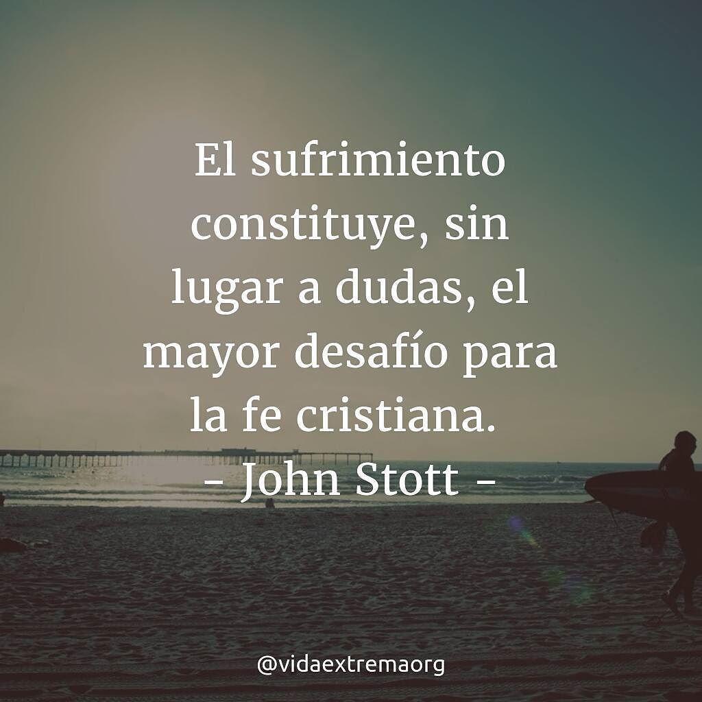 El sufrimiento constituye sin lugar a dudas el mayor desafío de la fe  cristiana. - John Stott.  VidaCristiana  Sufrimiento  Fe  VidaExtremaOrg 48108f61ad