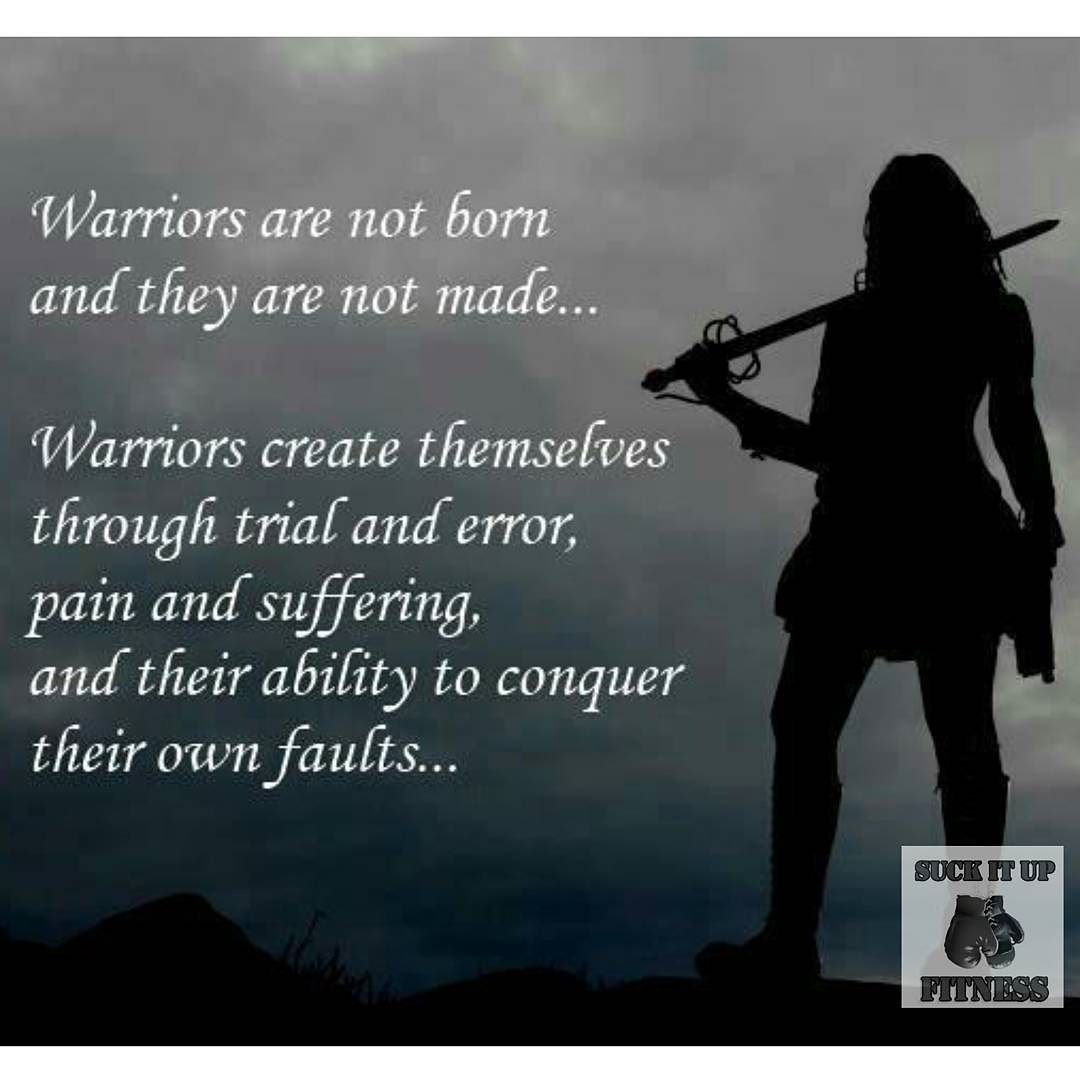 Warriors Create Themselves One Battle At A Time One Struggle At A