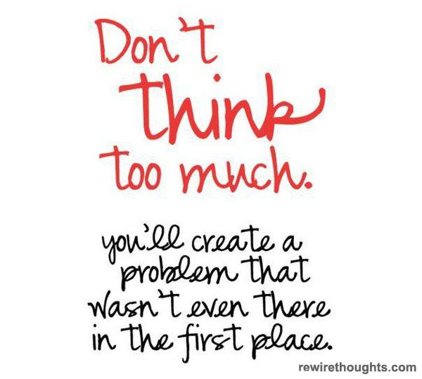Never Think Too Much Quotable Quotes Words Inspirational Words