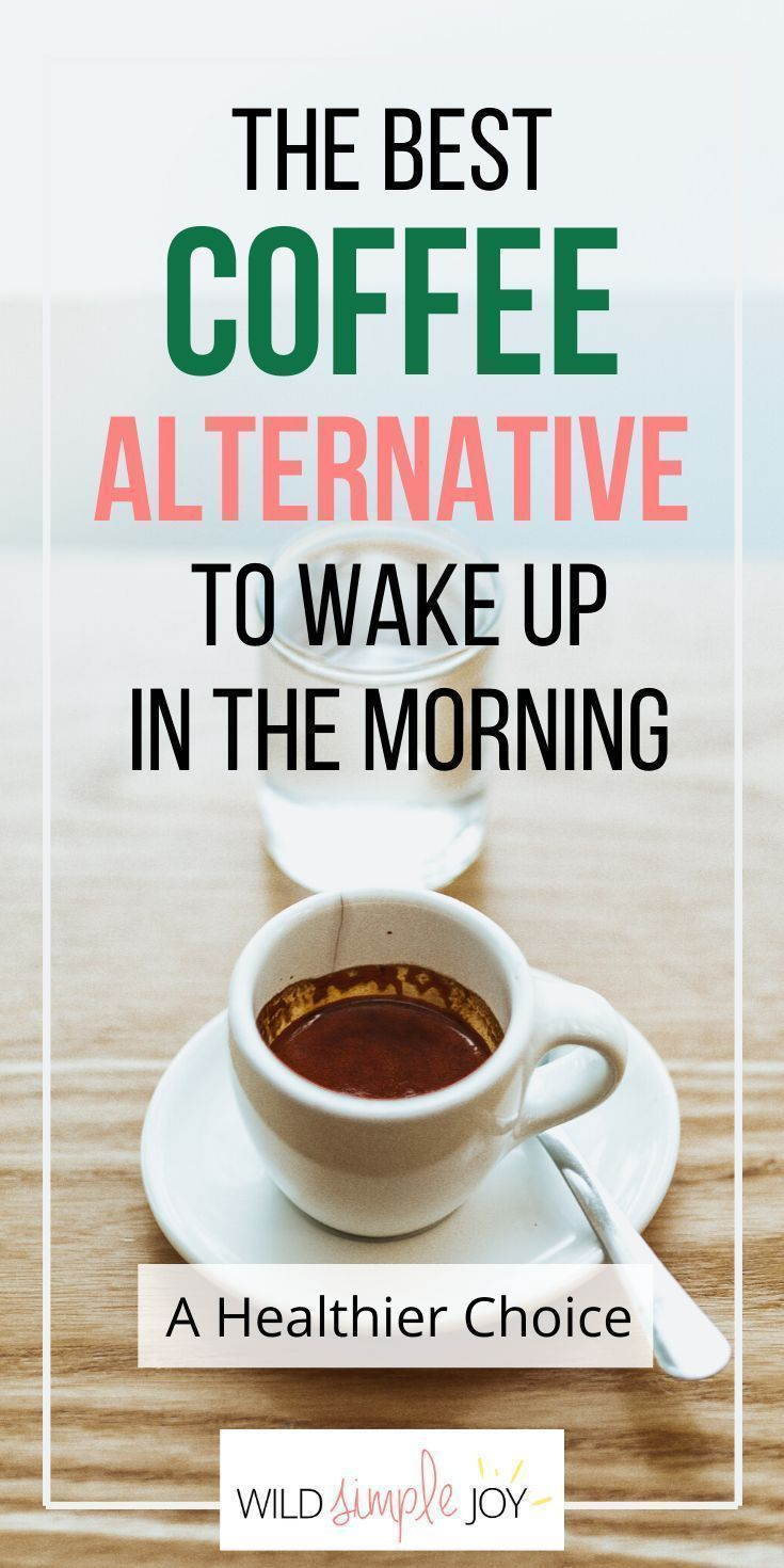 The Best Coffee Alternative to Wake Up in the Morning in