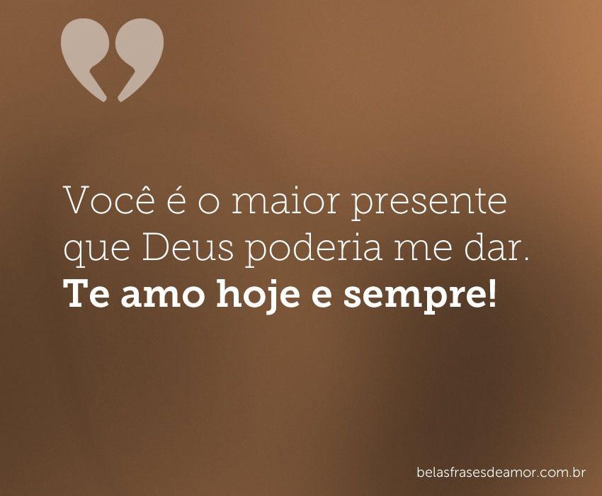 Você é O Maior Presente Que Deus Poderia Me Dar Te Amo Hoje E