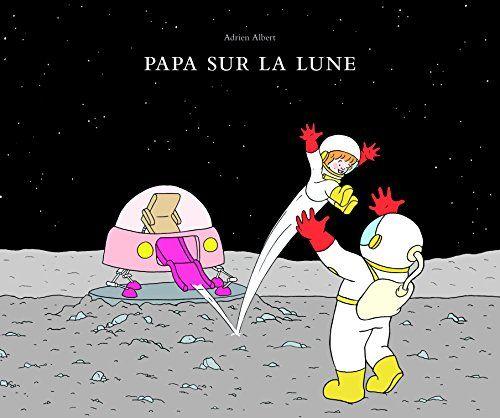 Papa sur la lune de Adrien Albert