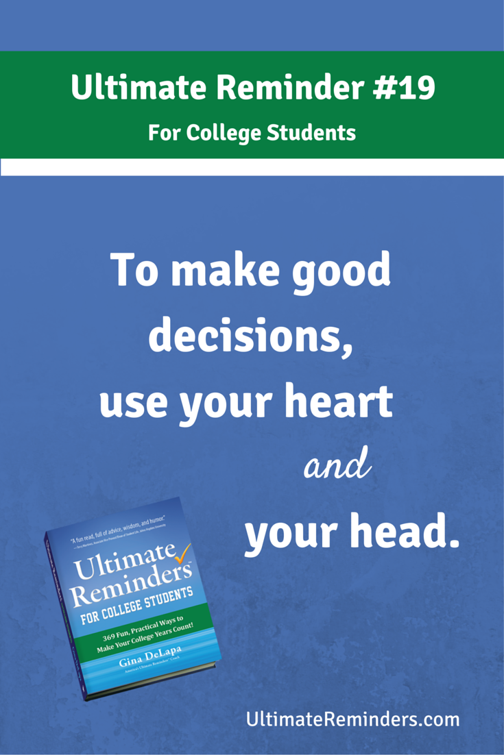 Motivational Quotes For College Students To Make Good Decisions Use Your Heart And Your Head Ultimate