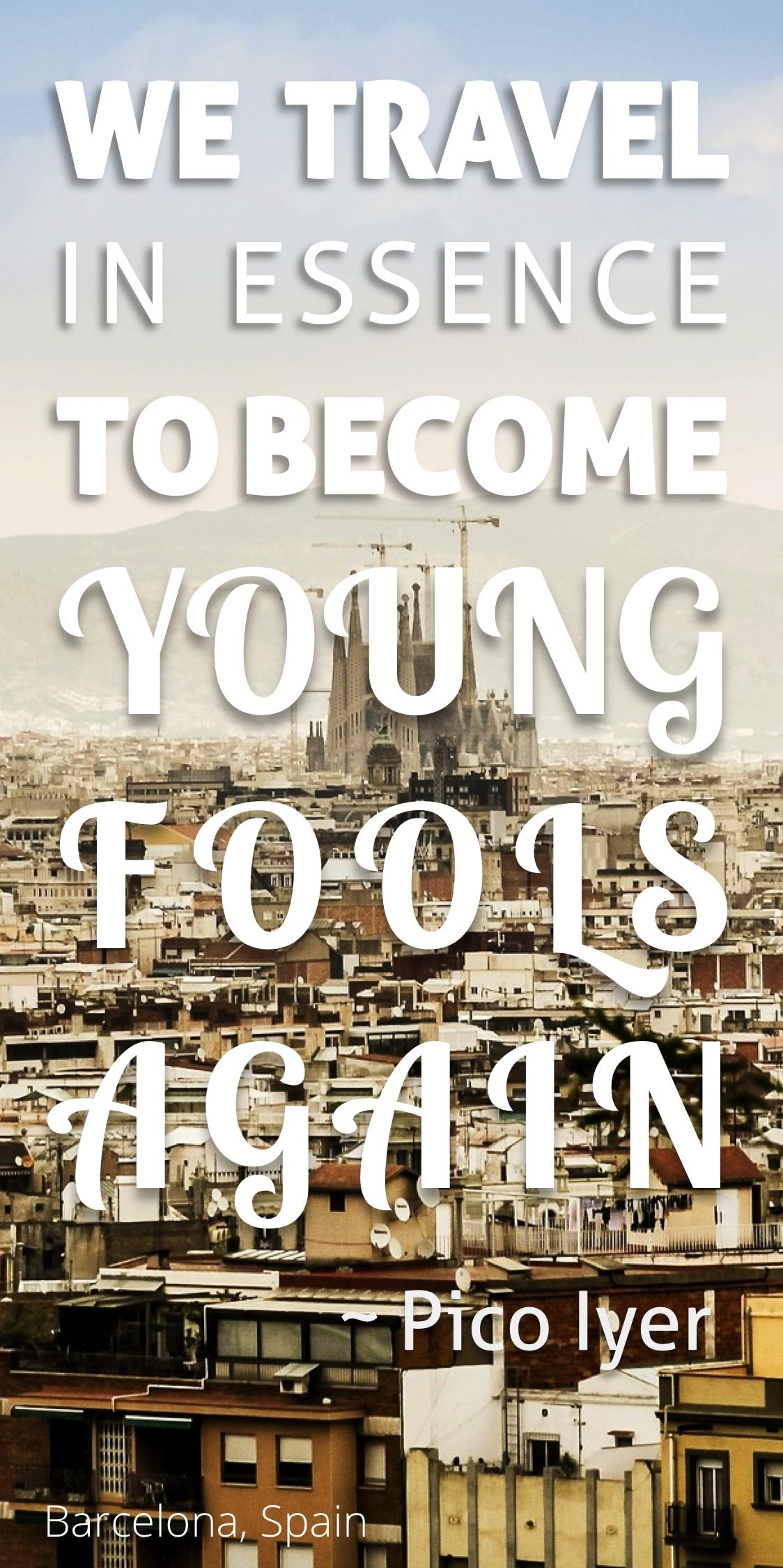 We Travel In Essence To Become Young Fools Again Pico Iyer Quote Quotes Travel Quotable Quotes Travel Quotes Quotes