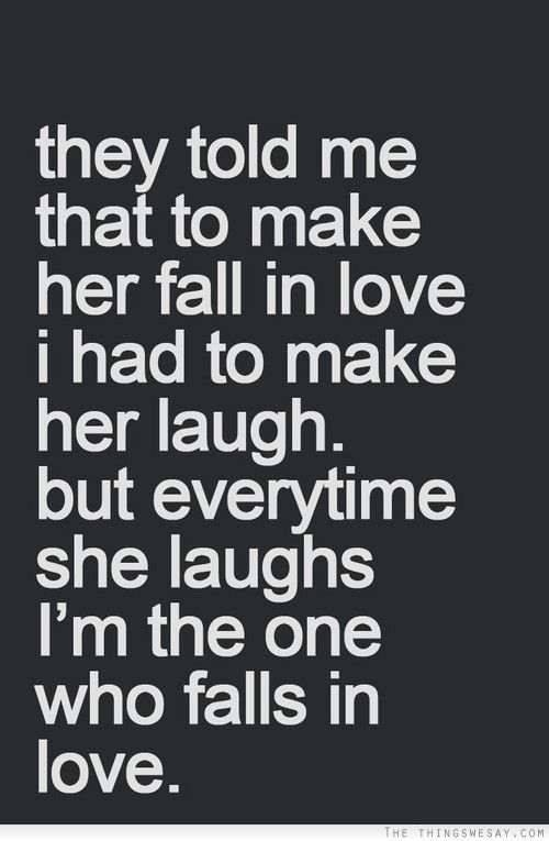 They Told Me That To Make Her Fall In Love I Had To Make Her Laugh Extraordinary Quotes To Make Her Fall In Love