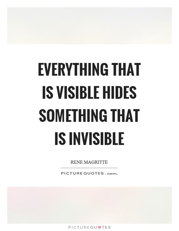 Everything That Is Visible Hides Something That Is Invisible Picture Quotes Invisible Quotes Picture Quotes Quotes