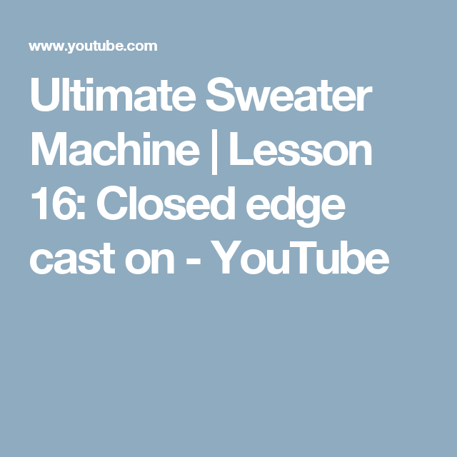 Ultimate Sweater Machine Lesson 16 Closed Edge Cast On Youtube