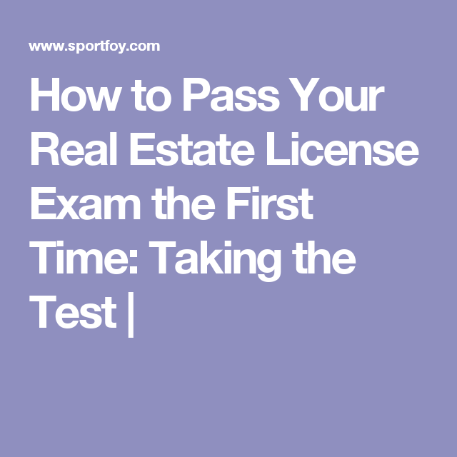 how to pass your real estate license exam the first time: taking the