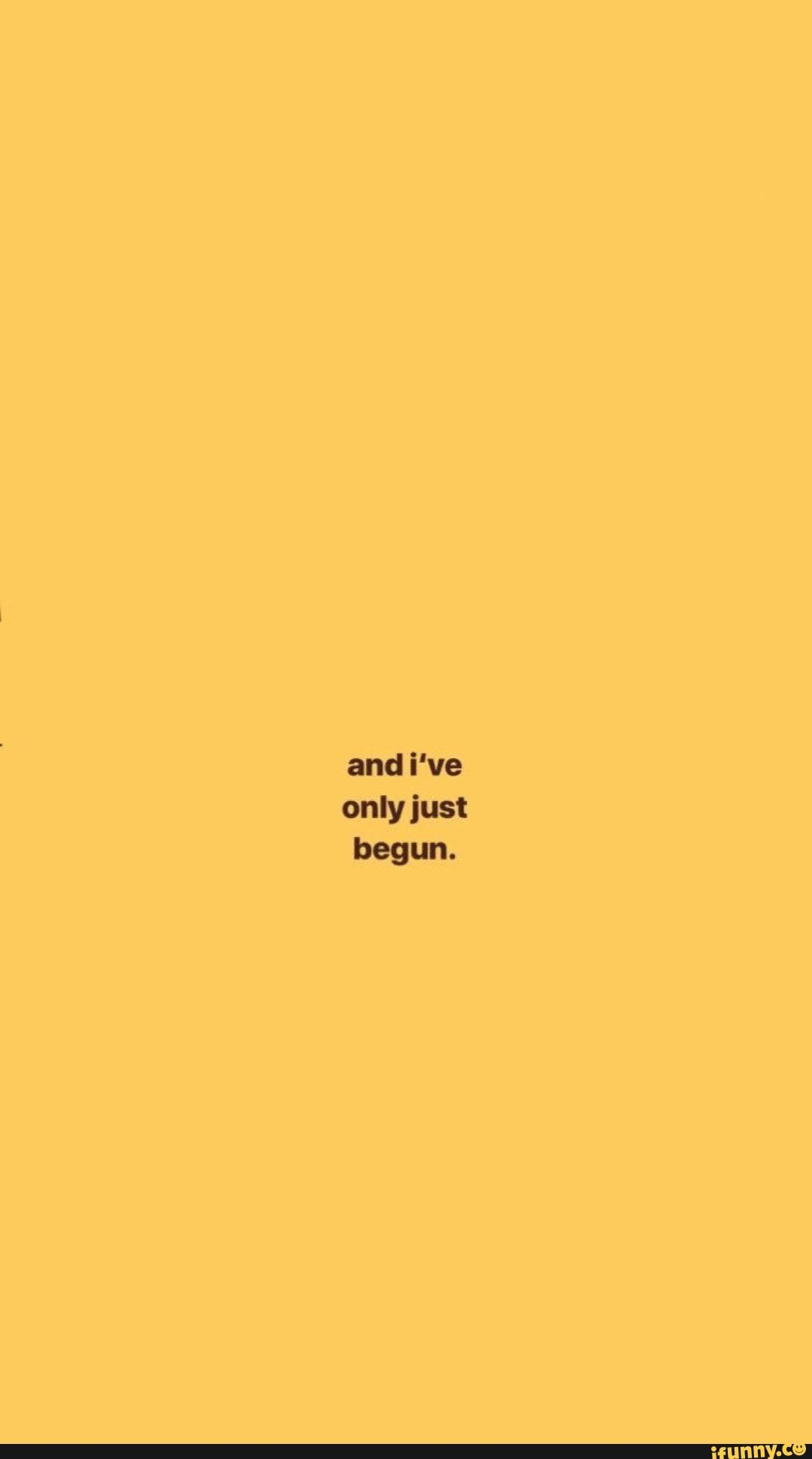 And I Ve Only Just Ifunny Yellow Quotes Wallpaper Quotes Quote Aesthetic