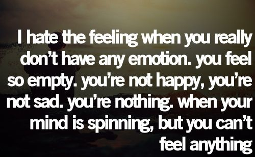 I Hate The Feeling When You Really Dont Have Any Emotion You Feel