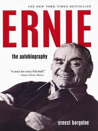 Ernie The Autobiography By Ernest Borgnine For More Than Fifty Years Ernest Borgnine Ernie To His Friends Ernest Borgnine Autobiography Hollywood Story