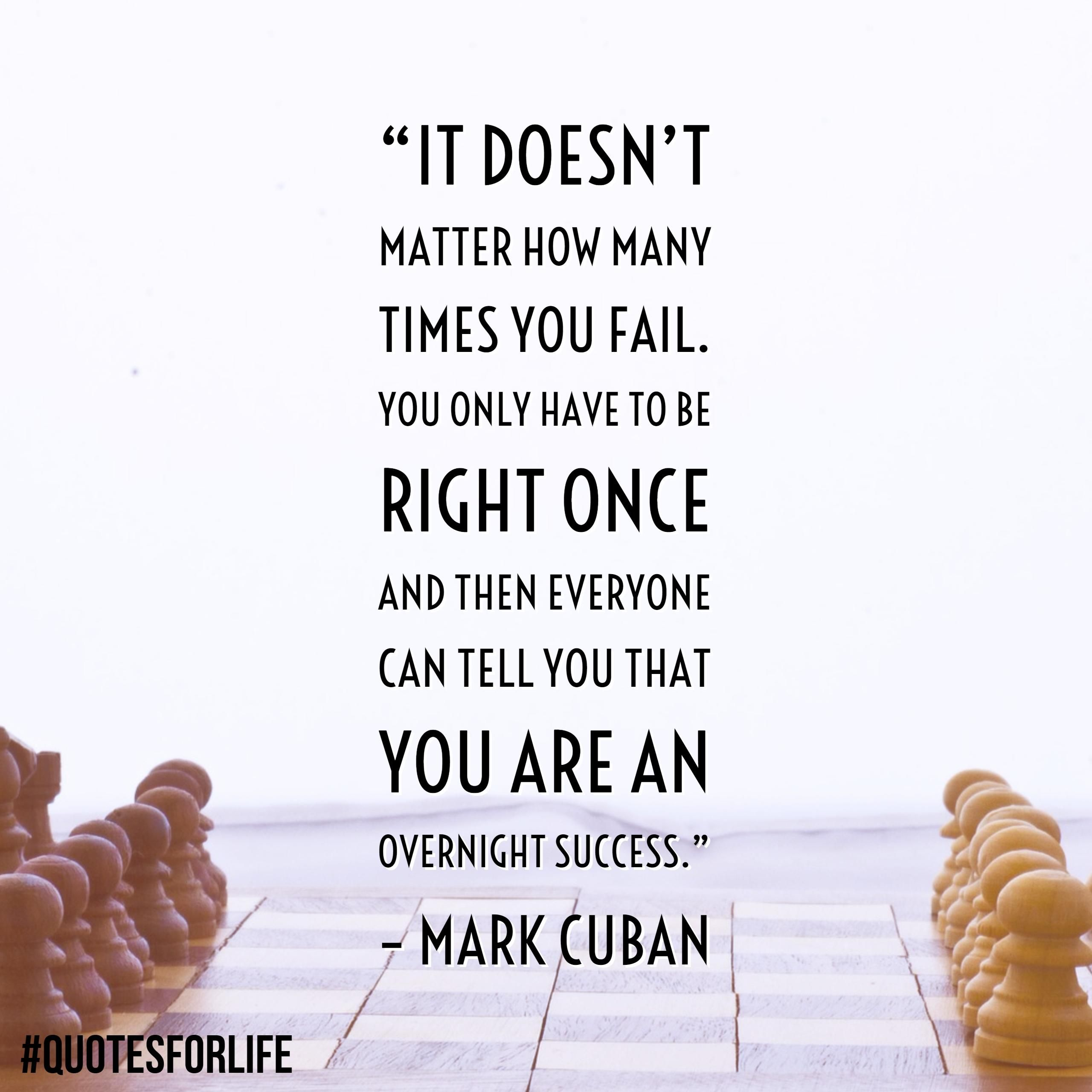 Quotes For Life It Doesn T Matter How Many Times You Fail You Only Have To Be Right Once And Then Everyone Inspirational Quotes Life Quotes Success Quotes