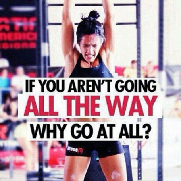 Inspiration...go all the way the pain will fade