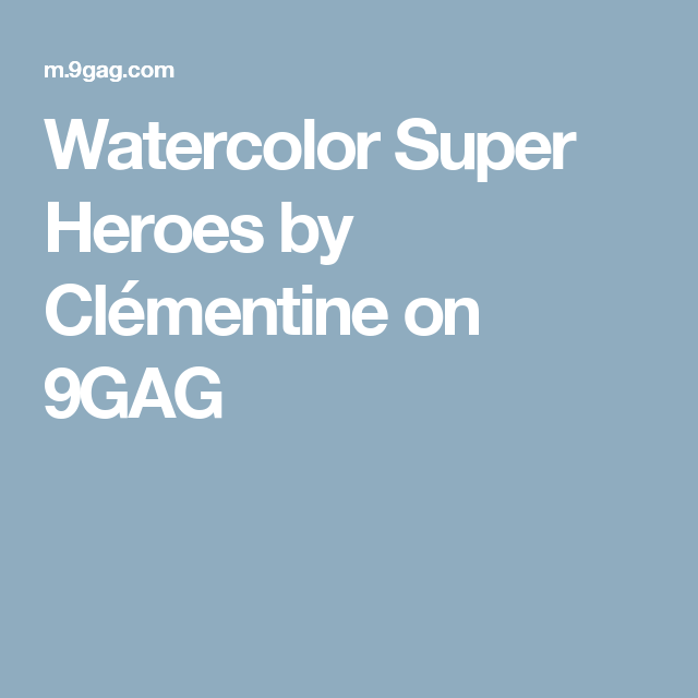 Watercolor Super Heroes by Clémentine on 9GAG
