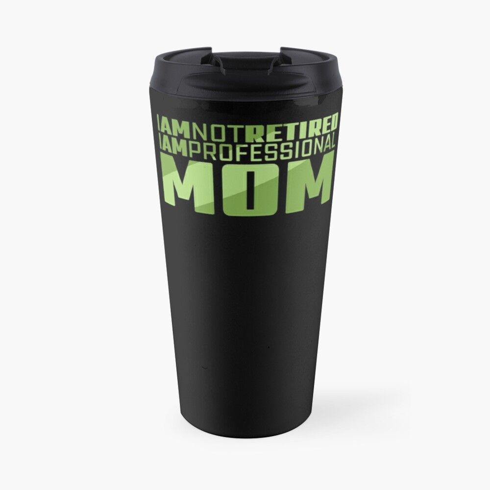 'Retired 2020 Funny Retirement Gifts For Retiring Coworker I am Not Retired I am Professional Mom' Travel Mug by PROTAJ
