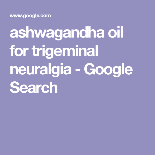 Ashwagandha Oil For Trigeminal Neuralgia Google Search Trigeminal Neuralgia Neuralgia Erawan National Park