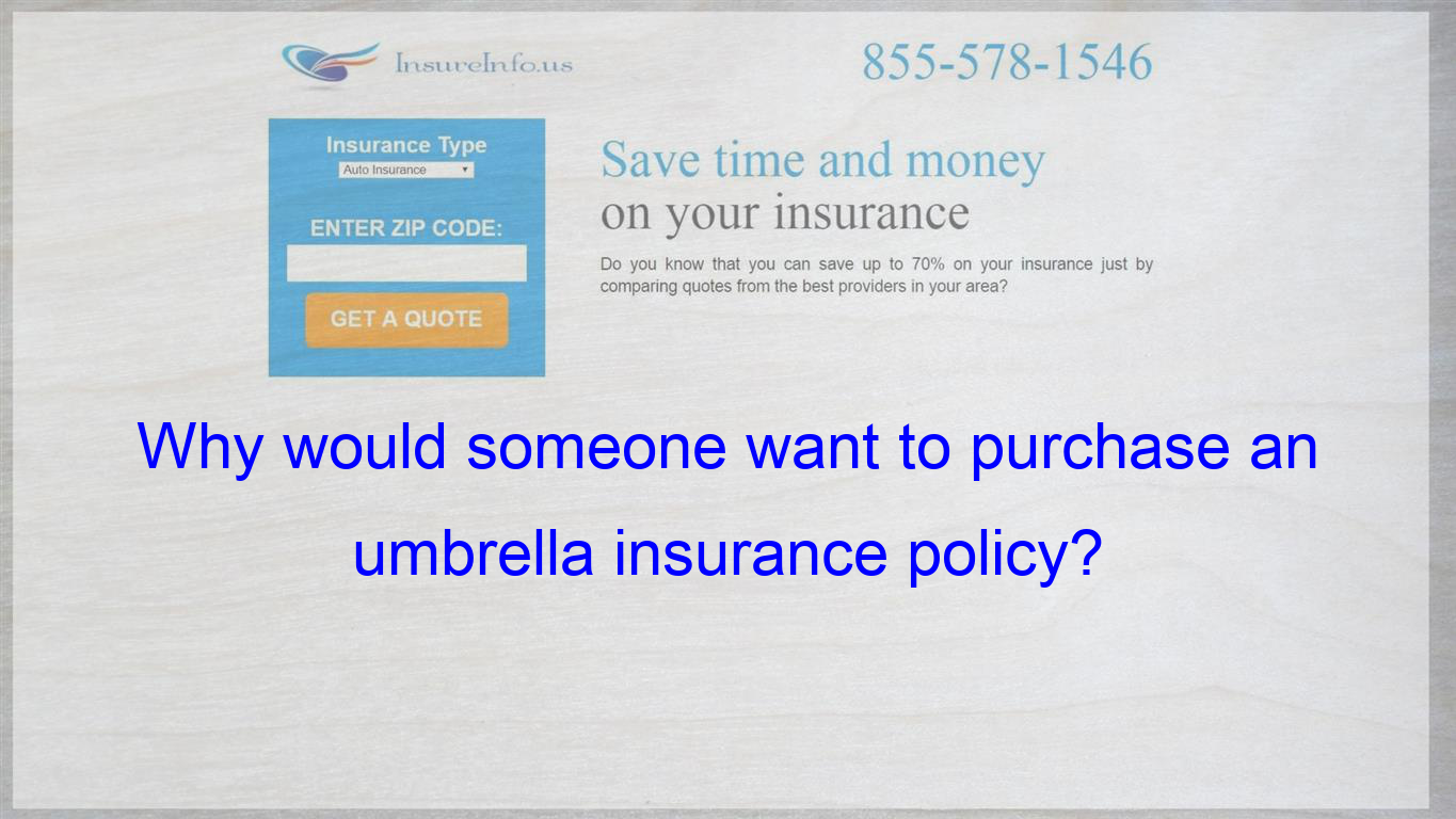 Why Would Someone Want To Purchase An Umbrella Insurance Policy