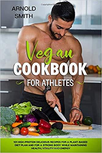 Vegan Cookbook For Athletes Plant Based Diet Plan Plant Based Diet Vegan Cookbook