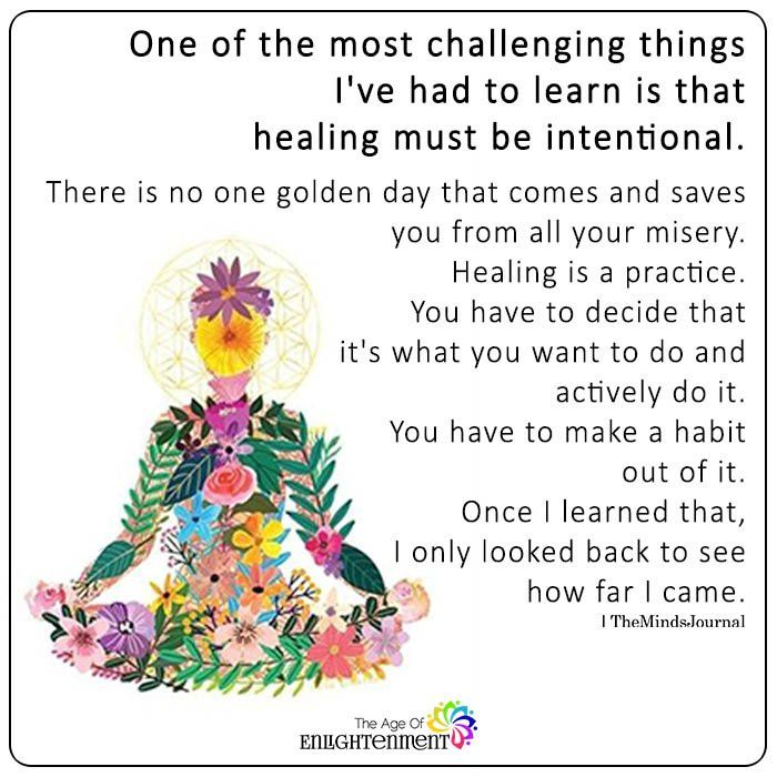 One of the most challenging things I've had to learn is that healing must be