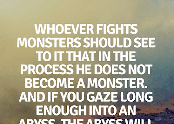 Quotes Whoever Fights Monsters Should See To It That In The Process He Does Not Become A Monster Maturity Quotes How To Become Quotes