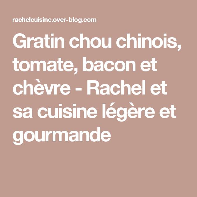 gratin chou chinois, tomate, bacon et chèvre - rachel et sa