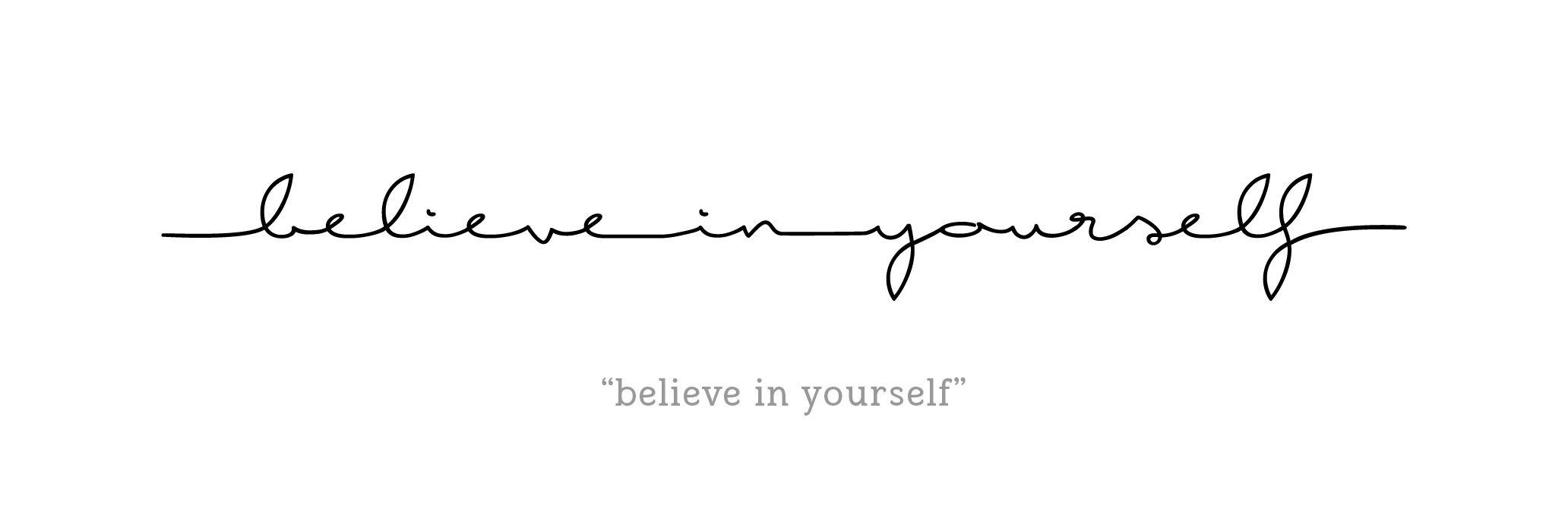 Cursive tattoo design - Believe in Yourself - English - Rib tattoo, Ribcage tattoo, foot tattoo, forearm tattoo.