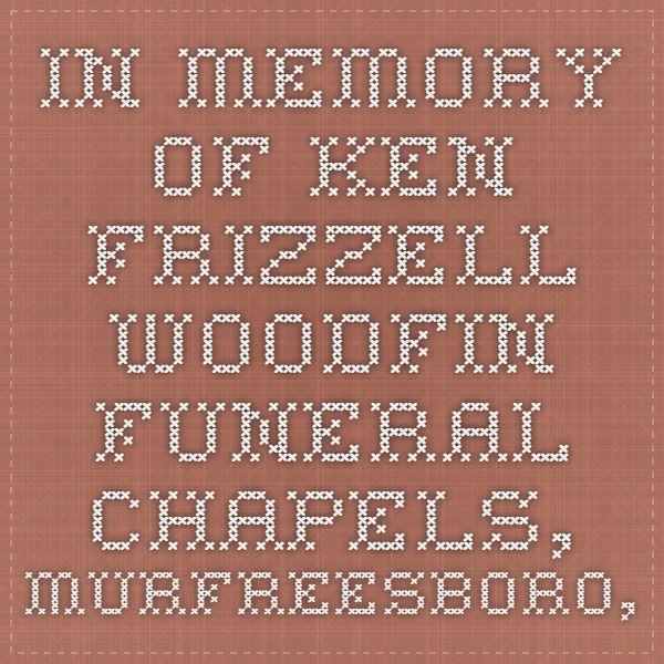 In Memory of Ken Frizzell -- WOODFIN FUNERAL CHAPELS, Murfreesboro, TN