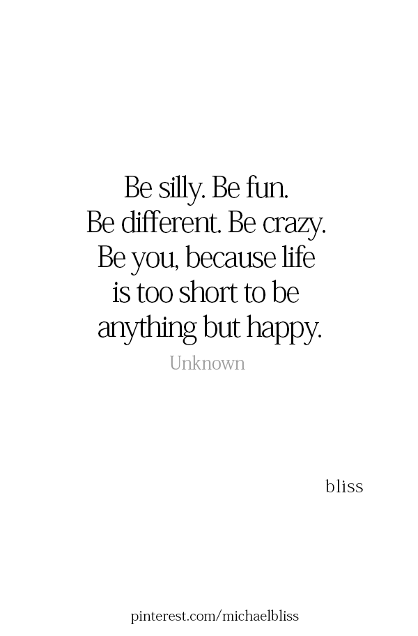 Quotes About Being Silly And Enjoying Life : quotes, about, being, silly, enjoying, Silly., Different., Crazy., Because, Short, Anything, Happy., Quotes,, Happy, Silly, Quotes