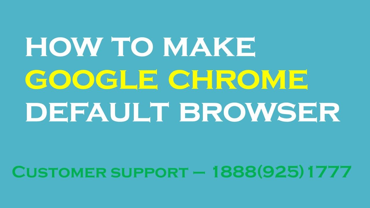 How To Make Google Chrome Default Browser Customer Support 1888