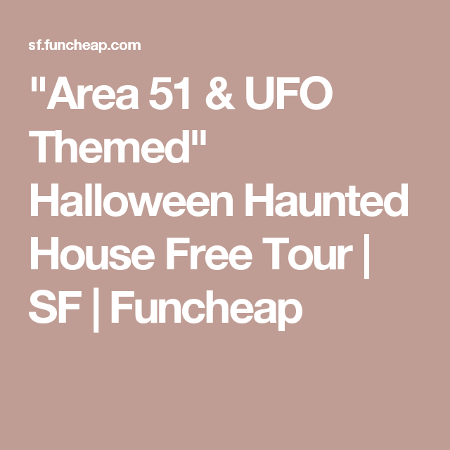 area 51 ufo themed halloween haunted house free tour sf funcheap