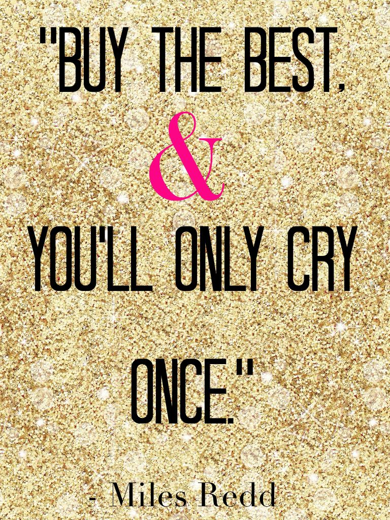 Buy The Best And You Will Only Cry Once Quality Affordable Vs Cheap Words Quotes To Live By Quotes
