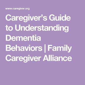 Caregiver's Guide to Understanding Dementia Behaviors | Family Caregiver Alliance