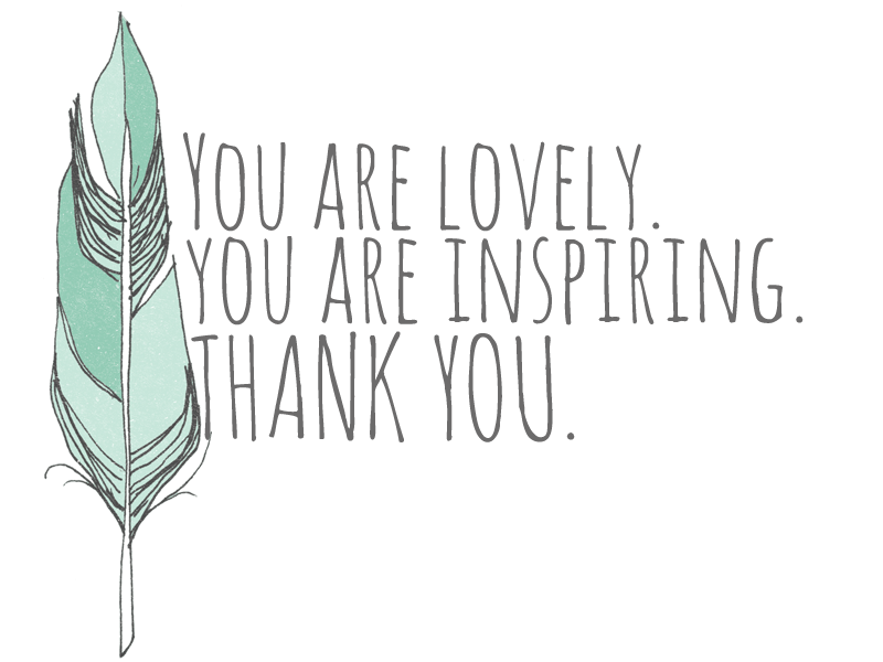 you are lovely you are inspiring thank you