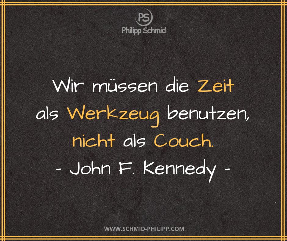 Wir Mussen Die Zeit Als Werkzeug Benutzen Nicht Als Couch John F Kennedy Impulsdestages Spruc Lebensweisheiten Motivation Wahre Worte Lebensweisheiten