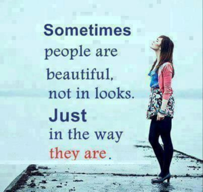 Sometimes People Are Beautiful Not In Looks Just In The Way They